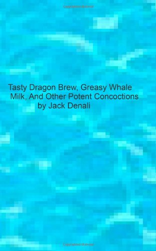 (Tasty Dragon Brew, Greasy Whale Milk and Other Potent Concoctions)
