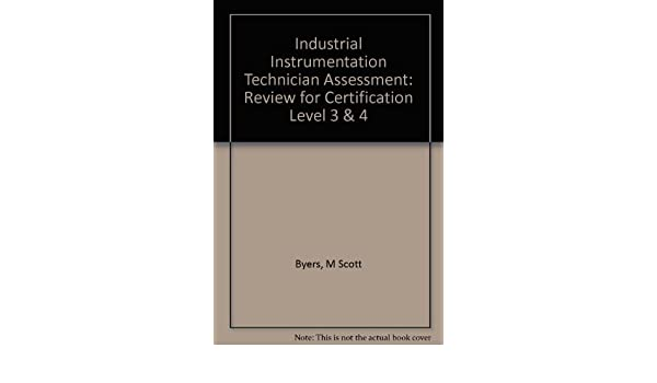 Industrial instrumentation technician assessment study guide to industrial instrumentation technician assessment study guide to certification level iii and iv m scott byers tommy l palmer 9781556173882 amazon fandeluxe Image collections