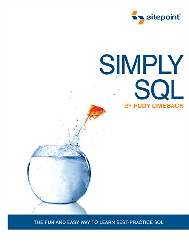 Simply SQL: The Fun and Easy Way to Learn Best-Practice SQL (Best Way To Learn Database)