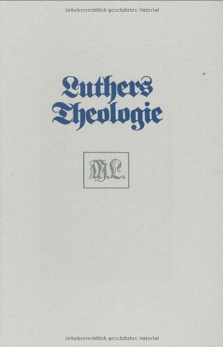 Luthers Theologie in ihrer historischen Entwicklung und in ihrem systematischen Zusammenhang (Forschungen Zur Systematischen Und Okumenischen Theologie)