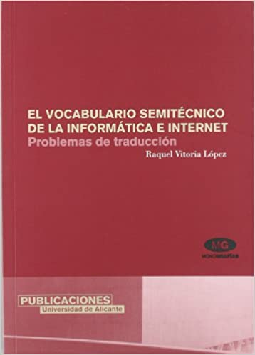 El vocabulario semitecnico de la informatica e Internet / The semi-technical vocabulary of computers and Internet: Problemas de traduccion / .