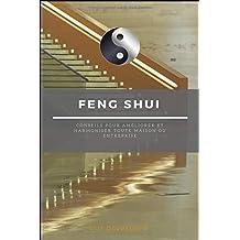 Feng Shui: Conseils pour améliorer et harmoniser toute maison ou entreprise