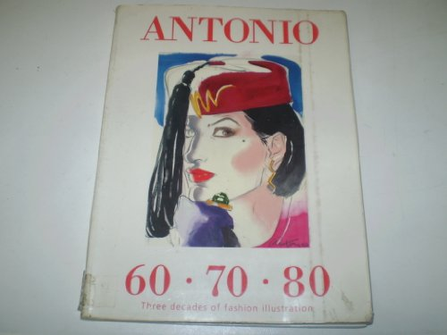 Antonio: 60, 70, 80 - Three Decades of Fashion Illustration (Fashion Design Rico)