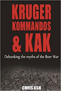 Kruger, Kommandos and Kak: Debunking the Myths of the Boer War