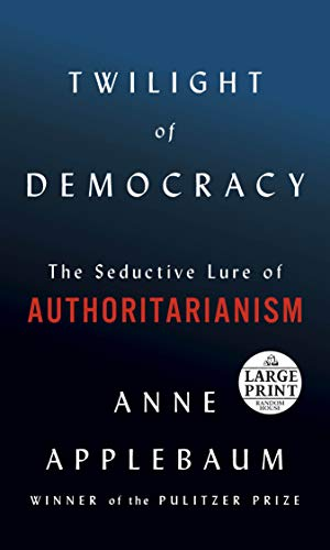 Book Cover: Twilight of Democracy: The Seductive Lure of Authoritarianism
