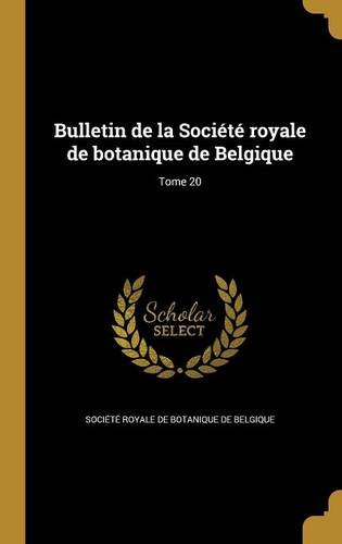 Bulletin de La Societe Royale de Botanique de Belgique; Tome 20 (French Edition) pdf epub