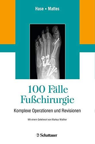 100 Fälle Fußchirurgie  Komplexe Operationen Und Revisionen