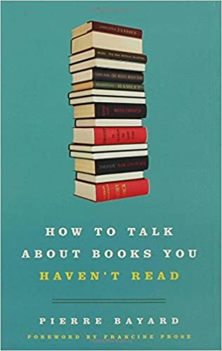 amazon how to talk about books you haven t read pierre bayard