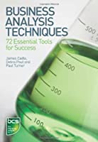 Business Analysis Techniques: 72 Essential Tools for Success Front Cover