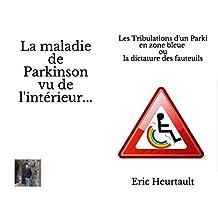 Les tribulations d'un parki en zone bleue ou la dictature des fauteuils: La maladie de Parkinson vu de l'intérieur... (French Edition)
