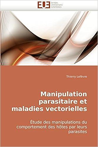 En ligne Manipulation parasitaire et maladies vectorielles: Étude des manipulations du comportement des hôtes par leurs parasites epub, pdf