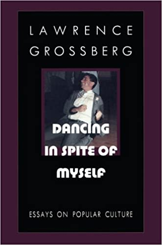 dancing in spite of myself essays on popular culture lawrence  dancing in spite of myself essays on popular culture lawrence grossberg 9780822319177 com books