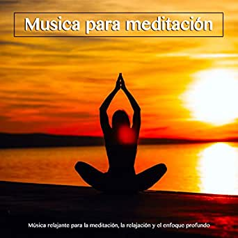 Musica para yoga - Enfoque y concentración by Meditación ...