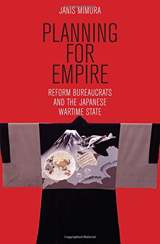 Planning for Empire: Reform Bureaucrats and the Japanese Wartime State (Studies of the Weatherhead East Asian Institute, Columbia University)