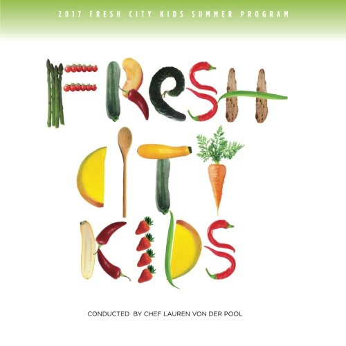 Fresh City Kids Recipe Book by Lauren VonDerPool, The Fresh City Kids