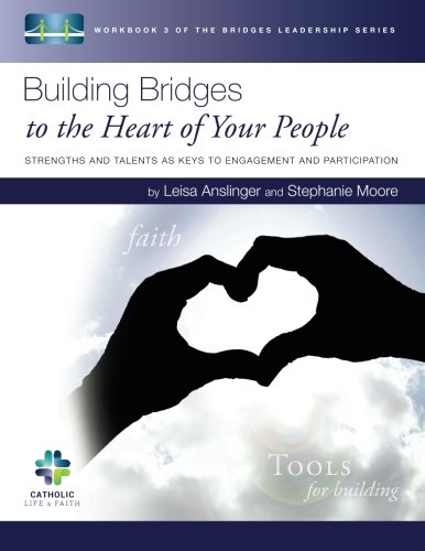 Download Building Bridges to the Heart of Your People: Strengths and Talents as Keys to Engagement and Participation (The Bridges Leadership Series) (Volume 3) pdf epub