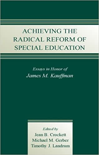 achieving the radical reform of special education essays in honor  achieving the radical reform of special education essays in honor of james m kauffman 1st edition