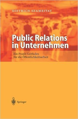 Public Relations in Unternehmen: Ein Praxis Leitfaden für die Öffentlichkeitsarbeit (German Edition)