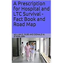 A Prescription for Hospital and LTC Survival - Fact Book and Road Map