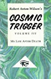 img - for Cosmic Trigger III: My Life After Death [COSMIC TRIGGER III 2/E -OS] book / textbook / text book