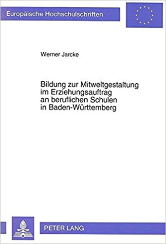 Book Bildung Zur Mitweltgestaltung Im Erziehungsauftrag an Beruflichen Schulen in Baden-Wuerttemberg: Eine Untersuchung Zur Neugestaltung Der ... / European University Studie