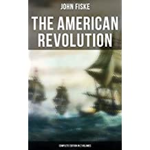 THE AMERICAN REVOLUTION (Complete Edition In 2 Volumes): Battle for American Independence: From the Rejection of the Stamp Act Until the Final Victory