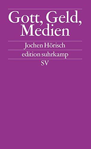 Gott, Geld und Medien: Studien zu den Medien, die die Welt im Innersten zusammenhalten (edition suhrkamp)