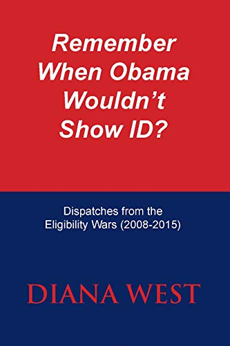 Remember When Obama  Wouldn't Show ID?: Dispatches from the Eligibility Wars (2008-2015) (Birth Certificates Records)