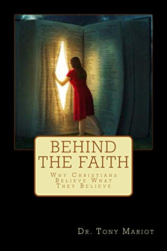 Behind the faith why christians believe what they believe kindle behind the faith why christians believe what they believe by mariot tony fandeluxe Image collections