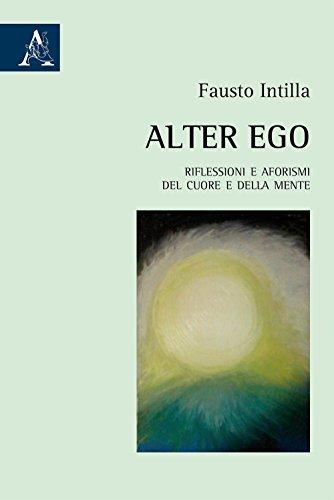 Alter Ego. Riflessioni e aforismi del cuore e della mente