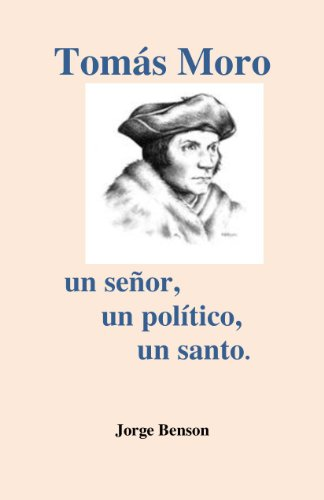 Descargar Libro Tomas Moro: Un Señor, Un Político, Un Santo. Jorge Benson