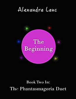 The Beginning (Phantasmagoria Duet #2) (English Edition) de [Lanc, Alexandra]