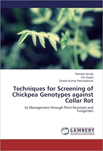 Book Techniques for Screening of Chickpea Genotypes against Collar Rot: Its Management through Plant Resistant and Fungicides