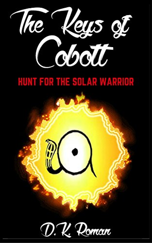 The Keys of Cobolt: Hunt for the Solar Warrior by [Roman, D.K.]