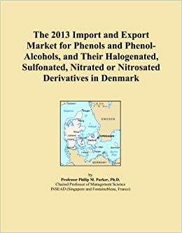 Book The 2013 Import and Export Market for Phenols and Phenol-Alcohols, and Their Halogenated, Sulfonated, Nitrated or Nitrosated Derivatives in Denmark