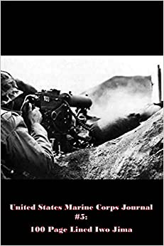 Book United States Marine Corps Journal 5: 100 Page Lined Iwo Jima: Blank 100 page lined journal for your thoughts, ideas, and inspiration