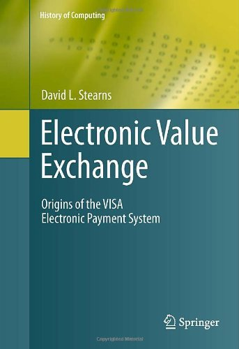 Download Electronic Value Exchange: Origins of the VISA Electronic Payment System (History of Computing) Pdf