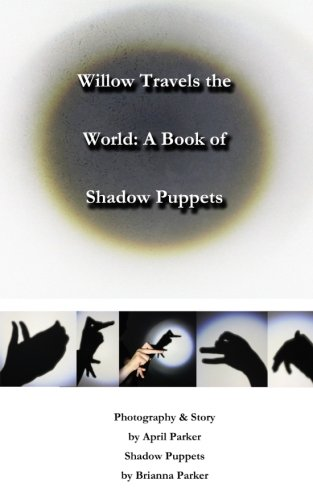 Willow Travels the World: A Book of Shadow Puppets (Volume 2)
