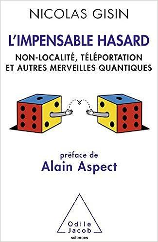 L'Impensable Hasard : Non-localit??, t??l??portation et autres merveilles quantiques by Nicolas Gisin (2012-09-06)