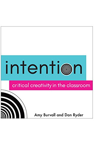 Intention: Critical Creativity in the Classroom by [Burvall, Amy, Ryder, Dan]