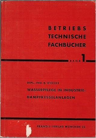 Wasserpflege in Industrie-Dampfkesselanlagen,: Amazon.de: B. Woelke ...