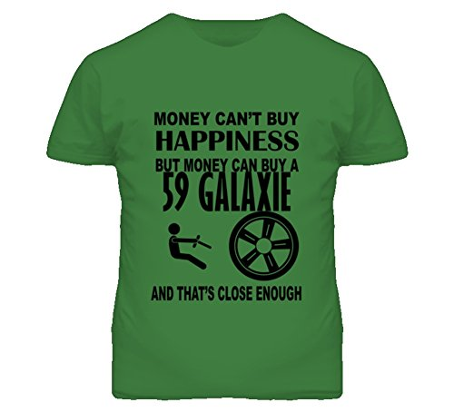 Money Cant Buy Happiness But It Can Buy A 1959 Ford Galaxie T Shirt 2XL Irish Green ()