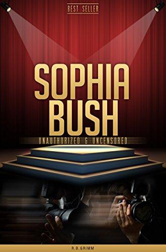 Sophia Bush Unauthorized & Uncensored (All Ages Deluxe Edition with Videos) (Sophia Bush Bush)