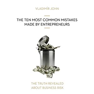 The ten most common mistakes made by entrepreneurs (The truth revealed about business risk) Audiobook