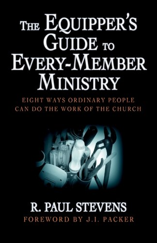 The Equipper's Guide to Every-Member Ministry: Eight Ways Ordinary People Can Do the Work of the Church [R. Paul Stevens] (Tapa Blanda)
