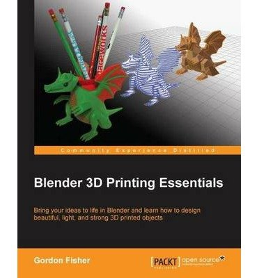 [(Blender 3D Printing Essentials * * )] [Author: Gordon C. Fisher] [Nov-2013] (Blender 3d Printing)