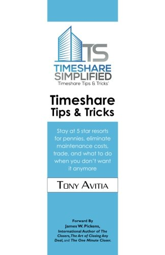 Timeshare Tips & Tricks: Stay at 5 star resorts for pennies, eliminate maintenance costs, trade, and what to do when you don't want it anymore (Best Share Trading Tips)
