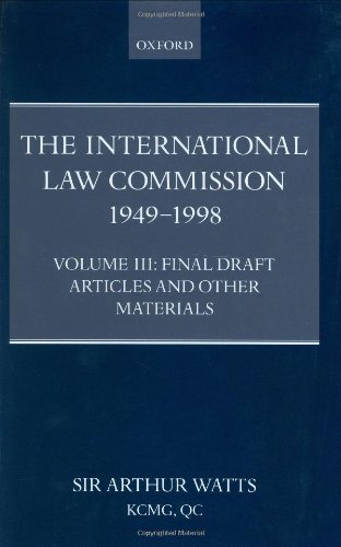 The International Law Commission 1949-1998: Volume Three: Final Draft Articles of the Material (Vol 3)