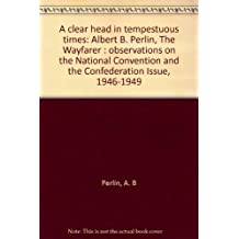 A clear head in tempestuous times, Albert B. Perlin, the Wayfarer: Observations on the National Convention and the Confederation issue, 1946-1949