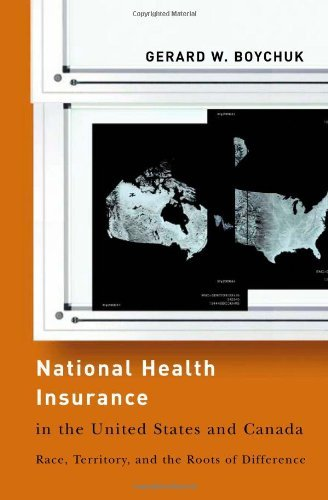National Health Insurance in the United States and Canada: Race, Territory, and the Roots of Difference (American Governance and Public Policy series) by Gerard W. Boychuk